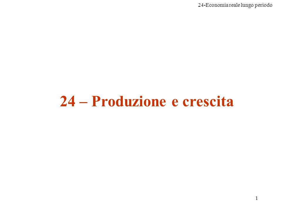 24-Economia reale lungo periodo 1 24 – Produzione e crescita