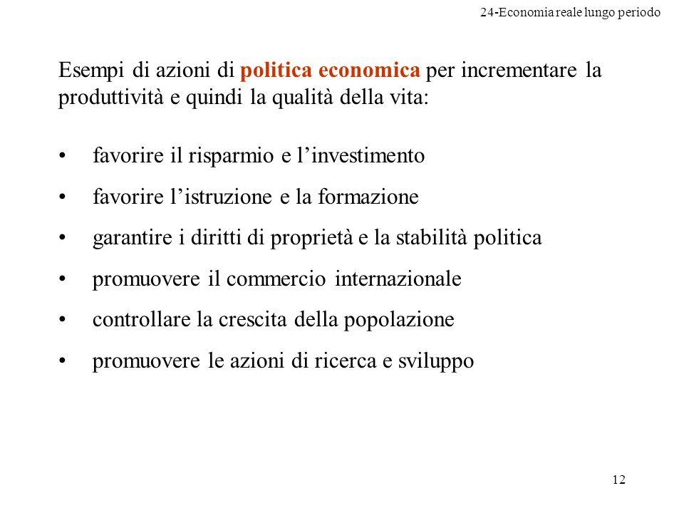 24-Economia reale lungo periodo 12 Esempi di azioni di politica economica per incrementare la produttività e quindi la qualità della vita: favorire il