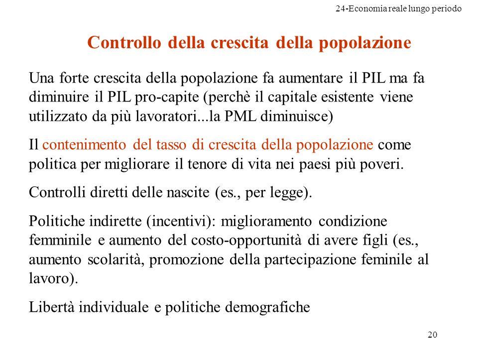 24-Economia reale lungo periodo 20 Controllo della crescita della popolazione Una forte crescita della popolazione fa aumentare il PIL ma fa diminuire