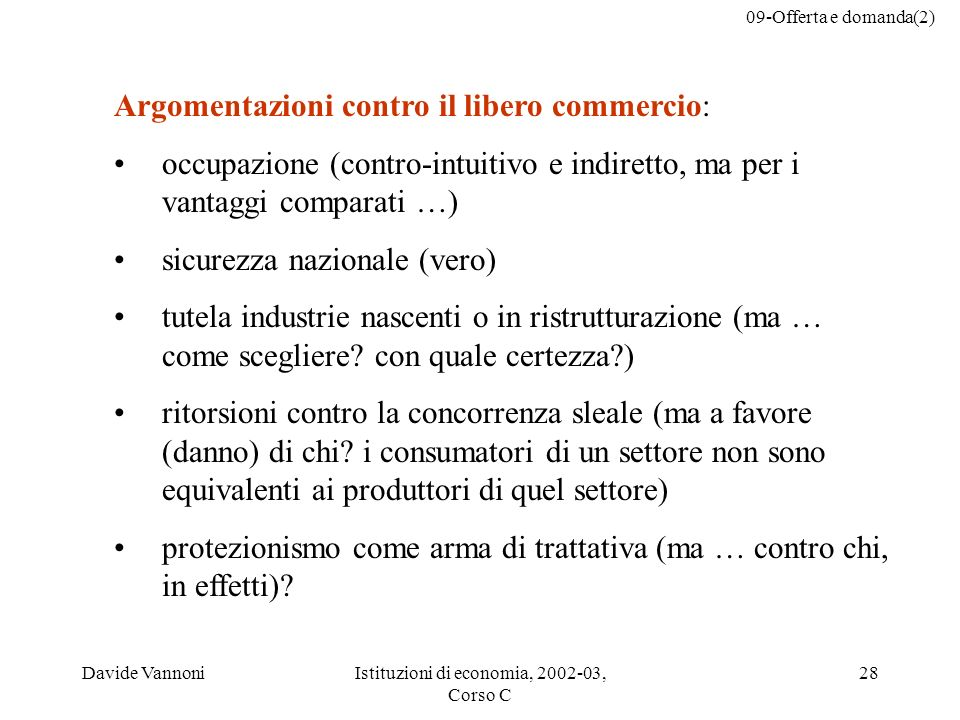 09-Offerta e domanda(2) Davide VannoniIstituzioni di economia, 2002-03, Corso C 28 Argomentazioni contro il libero commercio: occupazione (contro-intu