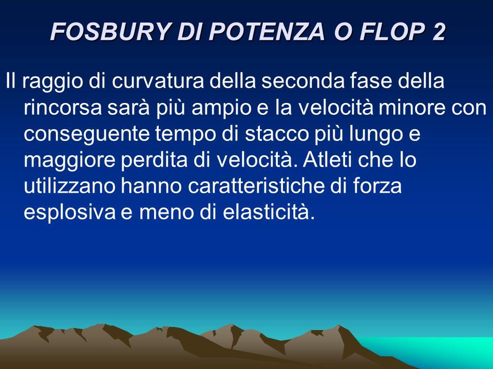 FOSBURY DI POTENZA O FLOP 2 Il raggio di curvatura della seconda fase della rincorsa sarà più ampio e la velocità minore con conseguente tempo di stac
