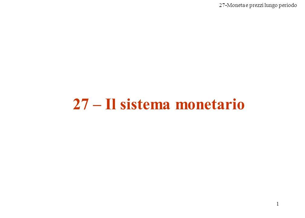 27-Moneta e prezzi lungo periodo 1 27 – Il sistema monetario