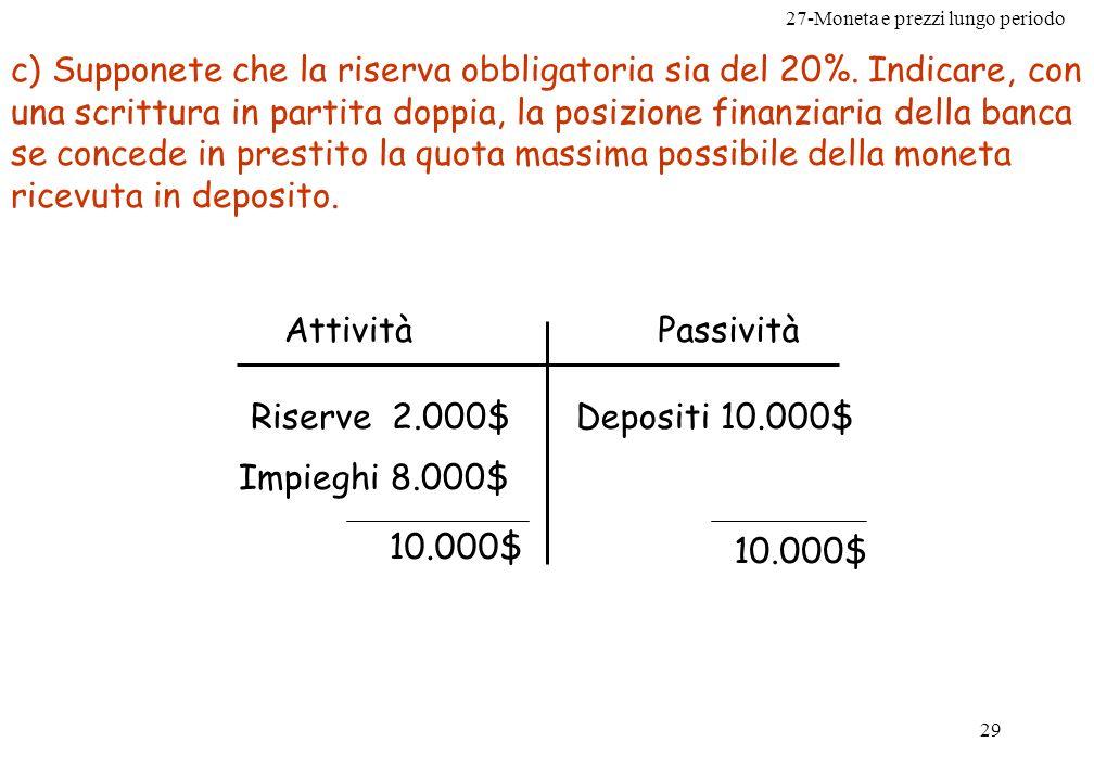 27-Moneta e prezzi lungo periodo 29 c) Supponete che la riserva obbligatoria sia del 20%. Indicare, con una scrittura in partita doppia, la posizione