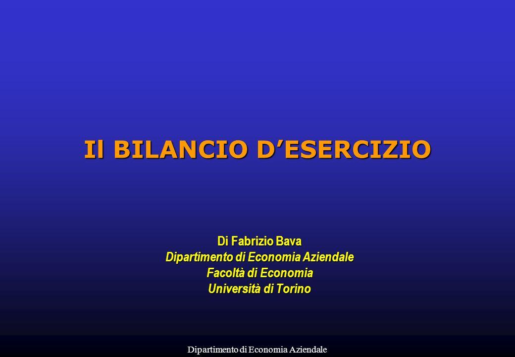 Dipartimento di Economia Aziendale Il BILANCIO DESERCIZIO Di Fabrizio Bava Dipartimento di Economia Aziendale Facoltà di Economia Università di Torino