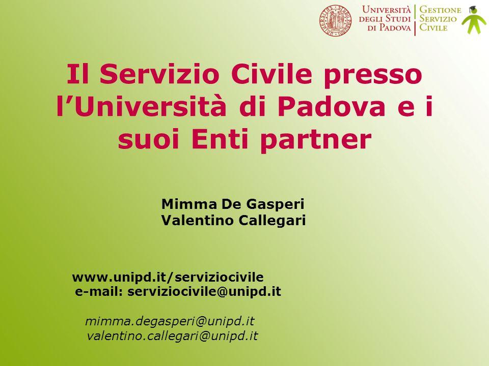 Il Servizio Civile presso lUniversità di Padova e i suoi Enti partner www.unipd.it/serviziocivile e-mail: serviziocivile@unipd.it mimma.degasperi@unipd.it valentino.callegari@unipd.it Mimma De Gasperi Valentino Callegari