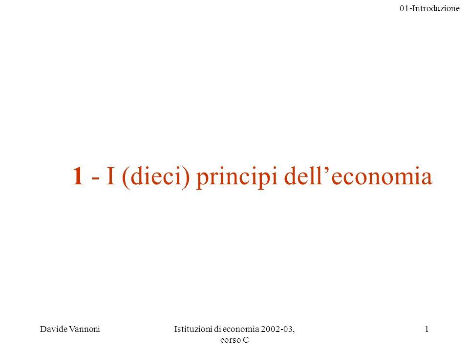 01-Introduzione Davide VannoniIstituzioni di economia 2002-03, corso C 1 1 - I (dieci) principi delleconomia