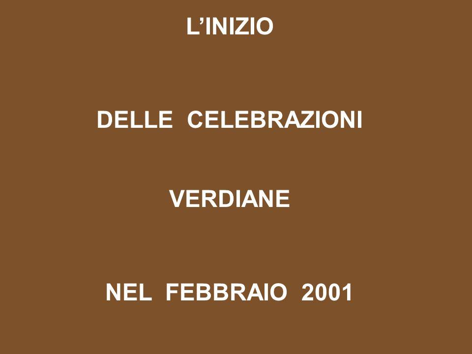 LINIZIO DELLE CELEBRAZIONI VERDIANE NEL FEBBRAIO 2001