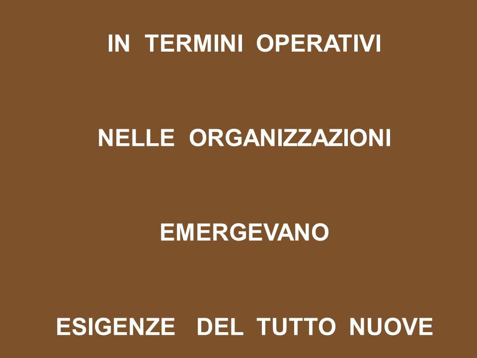 IN TERMINI OPERATIVI NELLE ORGANIZZAZIONI EMERGEVANO ESIGENZE DEL TUTTO NUOVE
