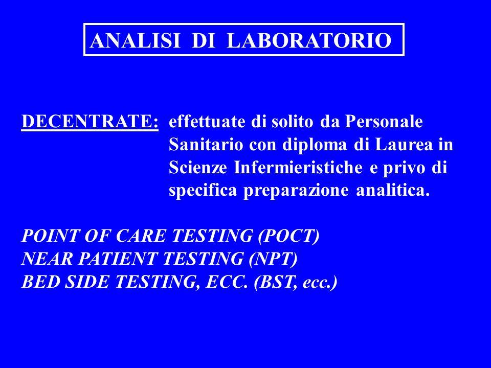 DECENTRATE: effettuate di solito da Personale Sanitario con diploma di Laurea in Scienze Infermieristiche e privo di specifica preparazione analitica.