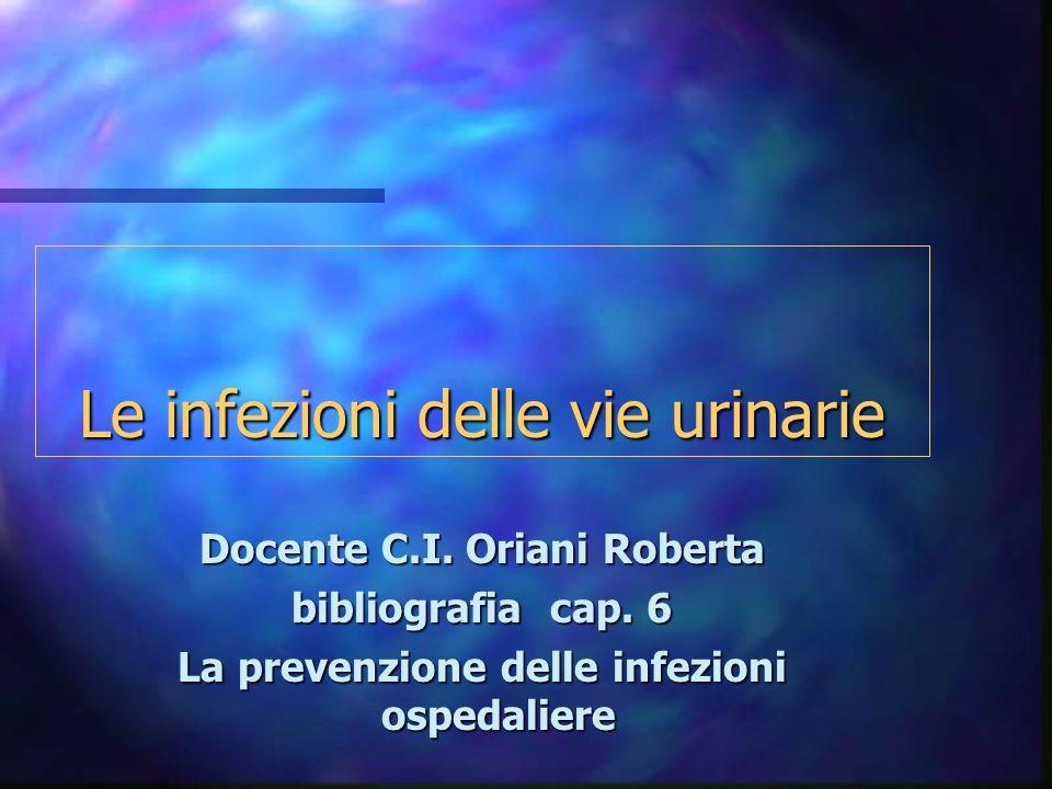 Le infezioni delle vie urinarie Docente C.I.Oriani Roberta bibliografia cap.