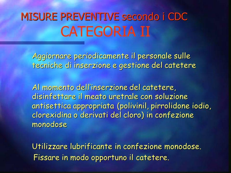 MISURE PREVENTIVE secondo i CDC MISURE PREVENTIVE secondo i CDC CATEGORIA I Inserire i cateteri uretrali solo in presenza di una precisa indicazione c