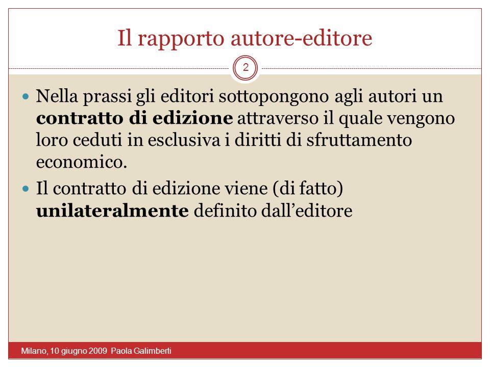Il rapporto autore-editore Nella prassi gli editori sottopongono agli autori un contratto di edizione attraverso il quale vengono loro ceduti in esclusiva i diritti di sfruttamento economico.