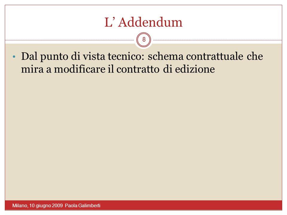 L Addendum Dal punto di vista tecnico: schema contrattuale che mira a modificare il contratto di edizione 8 Milano, 10 giugno 2009 Paola Galimberti