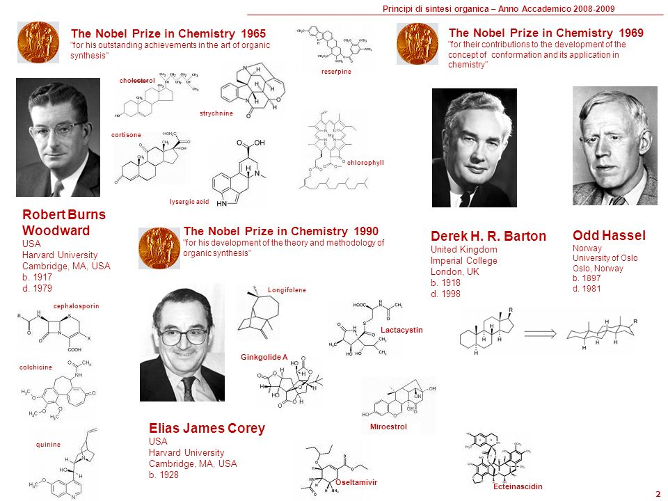 Principi di sintesi organica – Anno Accademico 2008-2009 2 The Nobel Prize in Chemistry 1965 for his outstanding achievements in the art of organic synthesis The Nobel Prize in Chemistry 1969 for their contributions to the development of the concept of conformation and its application in chemistry Odd Hassel Norway University of Oslo Oslo, Norway b.