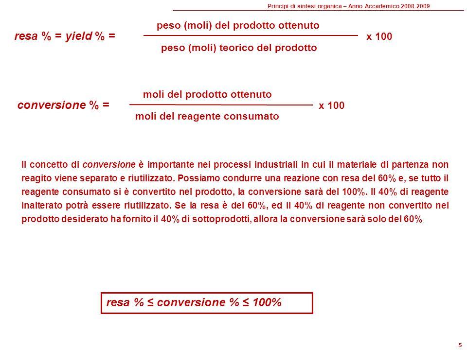 Principi di sintesi organica – Anno Accademico 2008-2009 6 Sintesi lineare (ramo lineare di una sintesi convergente): Y (%) = ( y i /100) x 100 SM TM A BC D E 90% 90% 90% 90% 81% 73% 66% 59% 53% SM A B CD E TM 90% 90% 81% 73% 66%