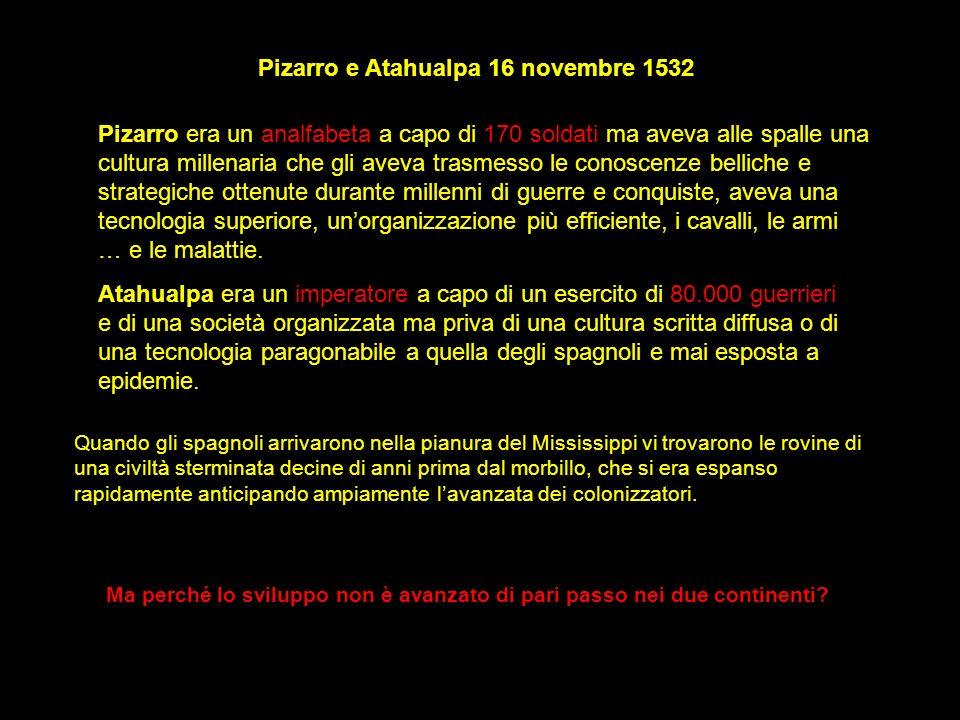 Pizarro e Atahualpa 16 novembre 1532 Pizarro era un analfabeta a capo di 170 soldati ma aveva alle spalle una cultura millenaria che gli aveva trasmes