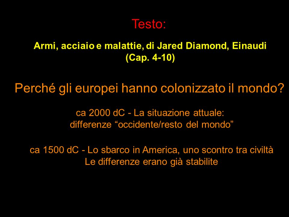 Testo: Armi, acciaio e malattie, di Jared Diamond, Einaudi (Cap. 4-10) Perché gli europei hanno colonizzato il mondo? ca 2000 dC - La situazione attua