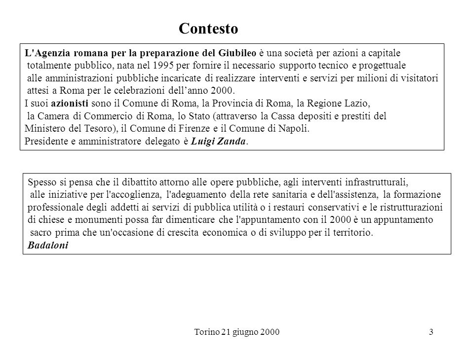 Torino 21 giugno 20004 Contesto L organizzazione e la gestione dell anno 2000, con i suoi 582 appuntamenti in calendario, di cui ben 256 tra celebrazioni religiose ordinarie e straordinarie, 304 eventi culturali e 22 sportivi.