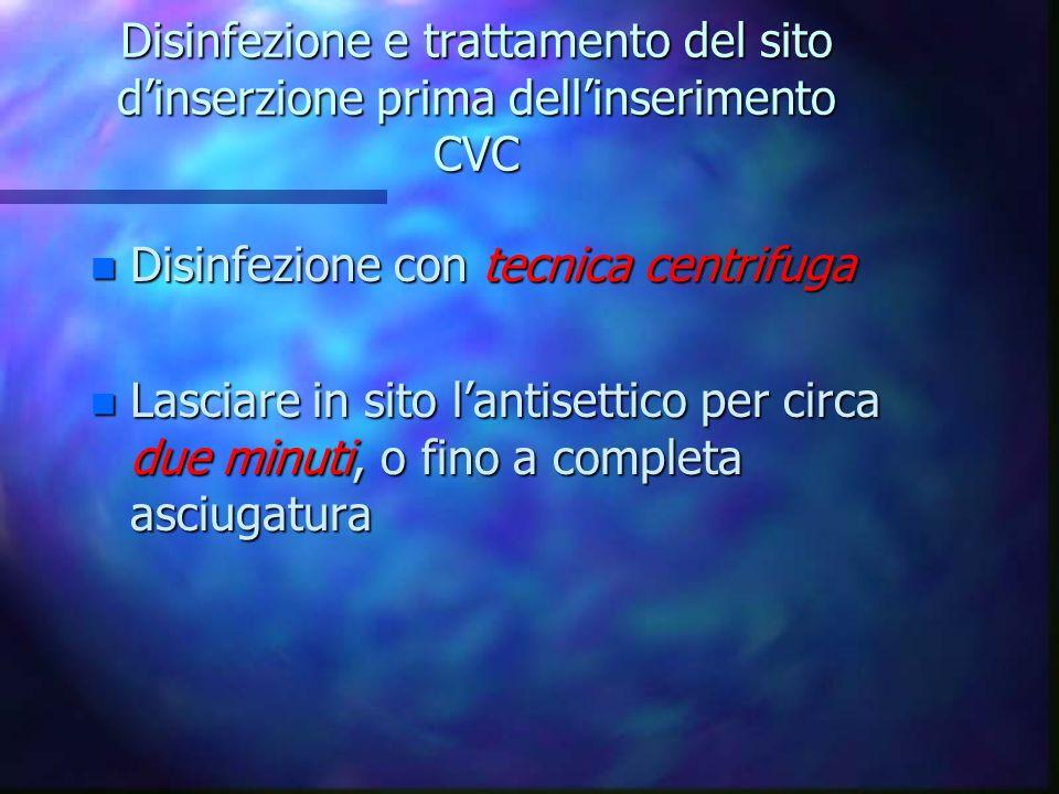 Disinfezione e trattamento del sito dinserzione prima dellinserimento C V P Alcool 70° C V C n Clorexidina 2% n Tintura di Iodio n Iodoforo n Alcool 7
