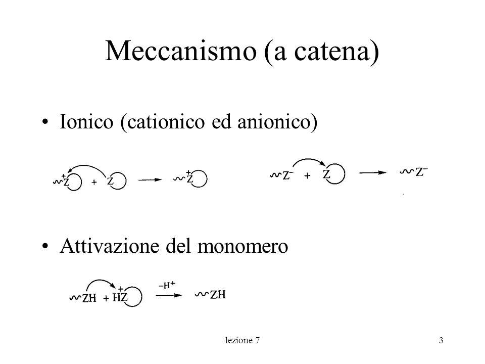 lezione 74 Cinetica La costante di propagazione è in genere piccola(di alcuni ordini di grandezza rispetto alle polimerizzazioni ioniche dei monomeri vinilici) La costruzione della catena macromoleco- lare è più lenta rispetto alle polimeriz- zazioni ioniche dei monomeri vinilici Mw dipende dalla conversione e dal rapporto iniziatore/monomero