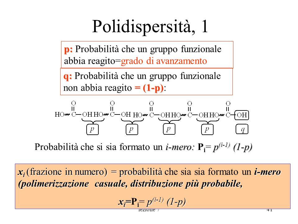 lezione 741 Polidispersità, 1 p: p: Probabilità che un gruppo funzionale abbia reagito=grado di avanzamento q: =(1-p) q: Probabilità che un gruppo fun
