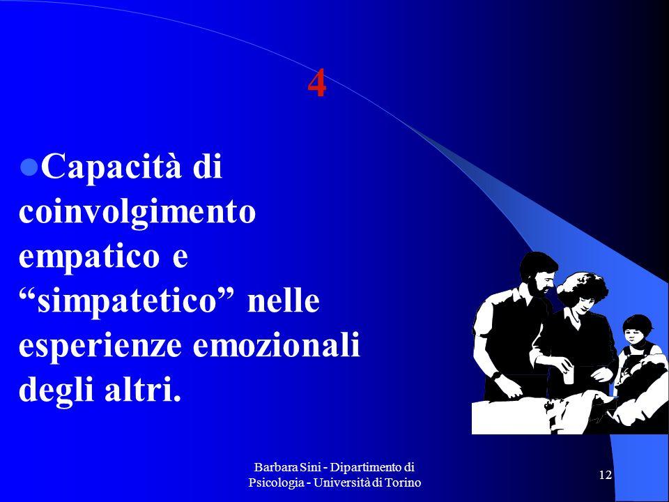 Barbara Sini - Dipartimento di Psicologia - Università di Torino 12 Capacità di coinvolgimento empatico e simpatetico nelle esperienze emozionali degli altri.