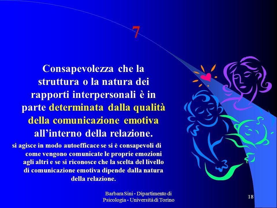 Barbara Sini - Dipartimento di Psicologia - Università di Torino 18 Consapevolezza che la struttura o la natura dei rapporti interpersonali è in parte determinata dalla qualità della comunicazione emotiva allinterno della relazione.