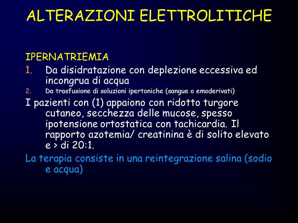 IPERNATRIEMIA 1.Da disidratazione con deplezione eccessiva ed incongrua di acqua 2.Da trasfusione di soluzioni ipertoniche (sangue o emoderivati) I pa