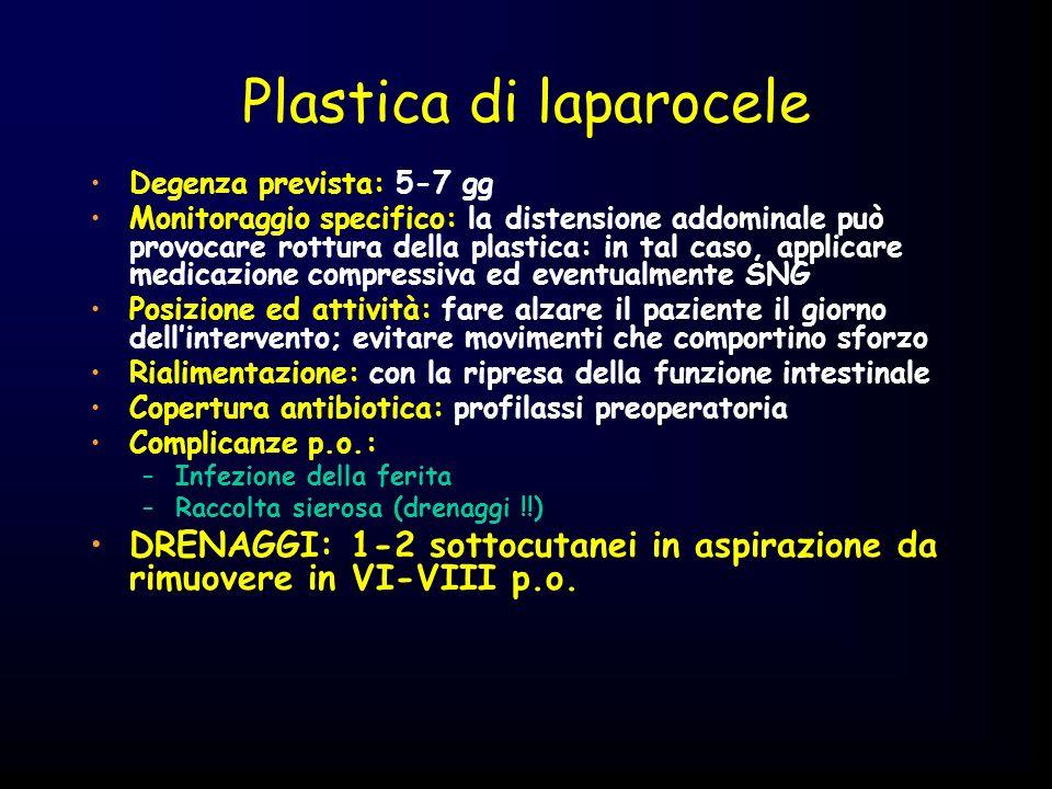 Plastica di laparocele Degenza prevista: 5-7 gg Monitoraggio specifico: la distensione addominale può provocare rottura della plastica: in tal caso, a