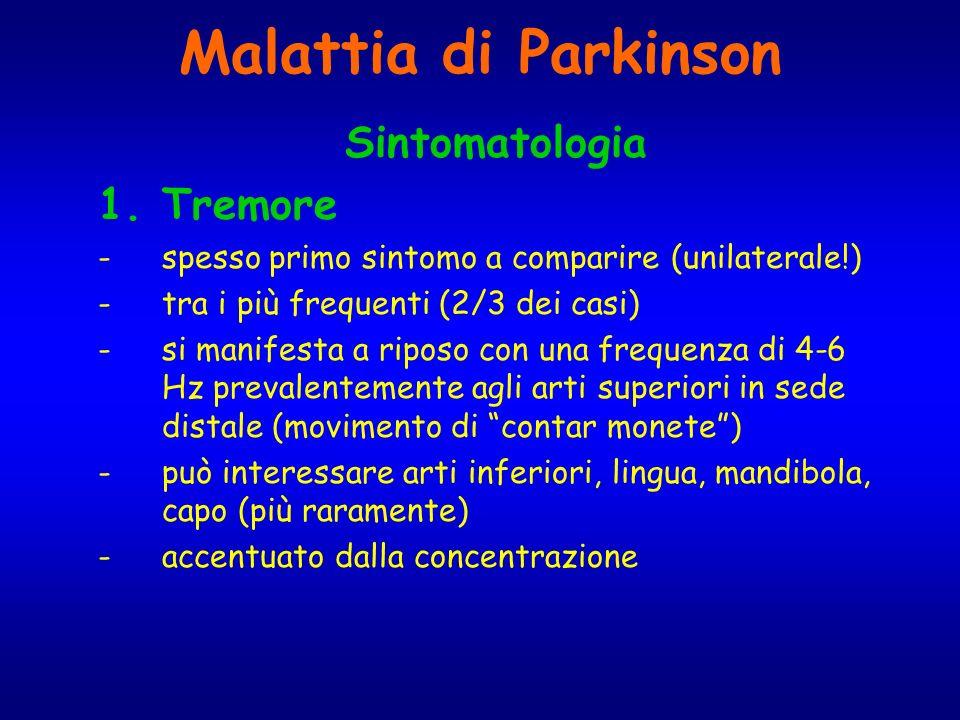 Malattia di Parkinson Sintomatologia 1.Tremore -spesso primo sintomo a comparire (unilaterale!) -tra i più frequenti (2/3 dei casi) -si manifesta a ri