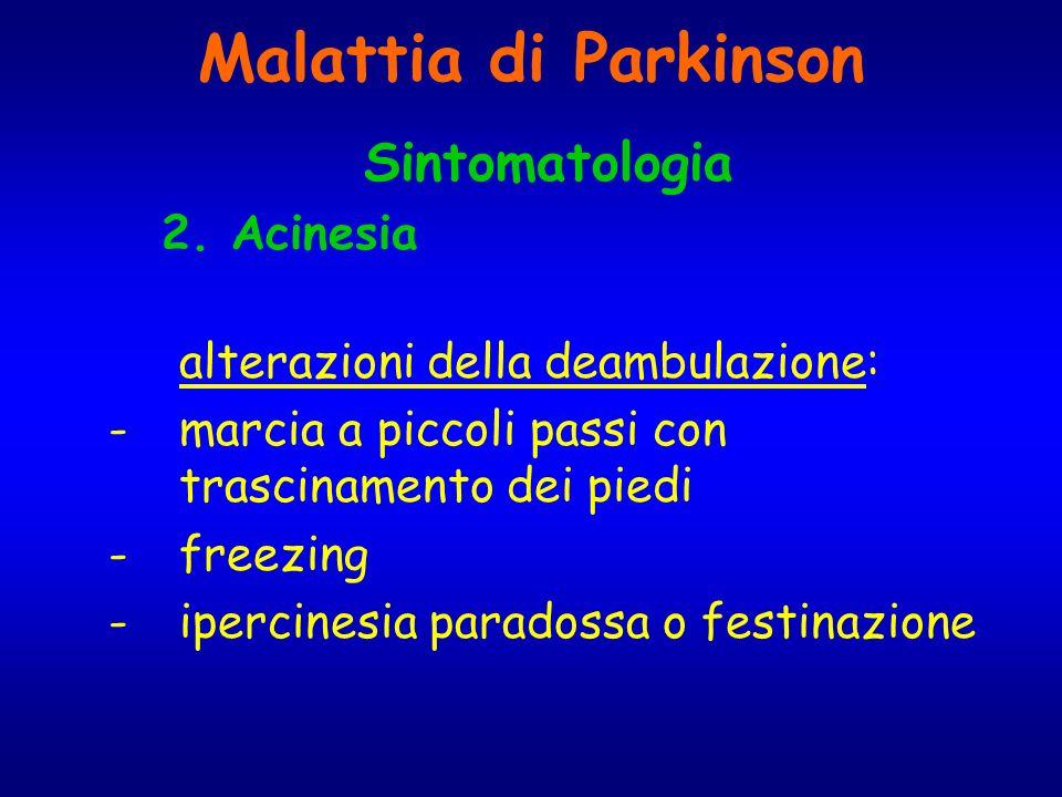 Malattia di Parkinson Sintomatologia 2. Acinesia alterazioni della deambulazione: -marcia a piccoli passi con trascinamento dei piedi -freezing -iperc