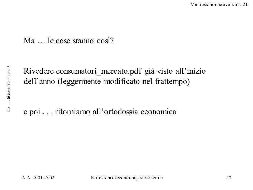 Microeconomia avanzata 21 A.A. 2001-2002Istituzioni di economia, corso serale47 ma... le cose stanno così? Ma … le cose stanno così? Rivedere consumat