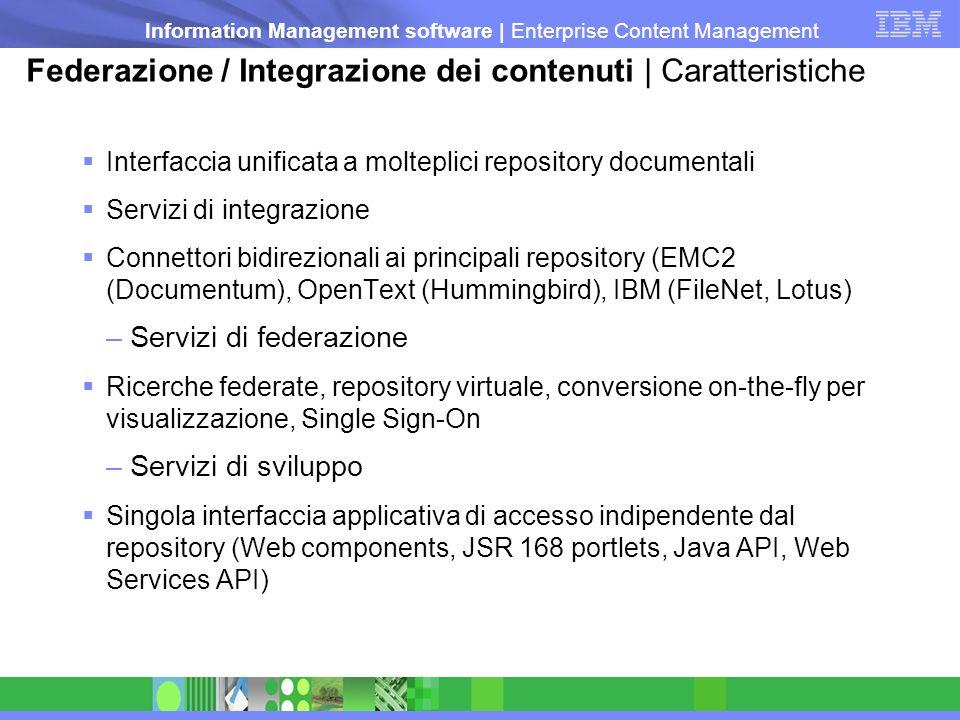 Information Management software   Enterprise Content Management Federazione / Integrazione dei contenuti   Caratteristiche Interfaccia unificata a mol