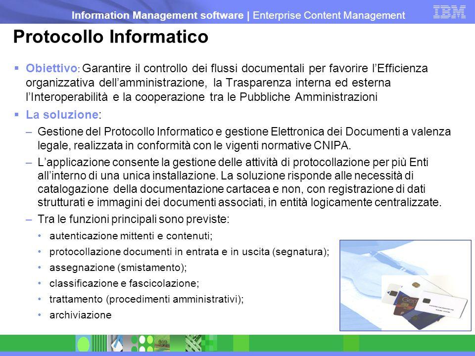 Information Management software   Enterprise Content Management Protocollo Informatico Obiettivo : Garantire il controllo dei flussi documentali per f