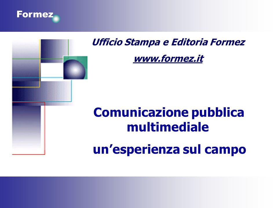 Formez Ufficio Stampa e Editoria Formez www.formez.it Comunicazione pubblica multimediale unesperienza sul campo