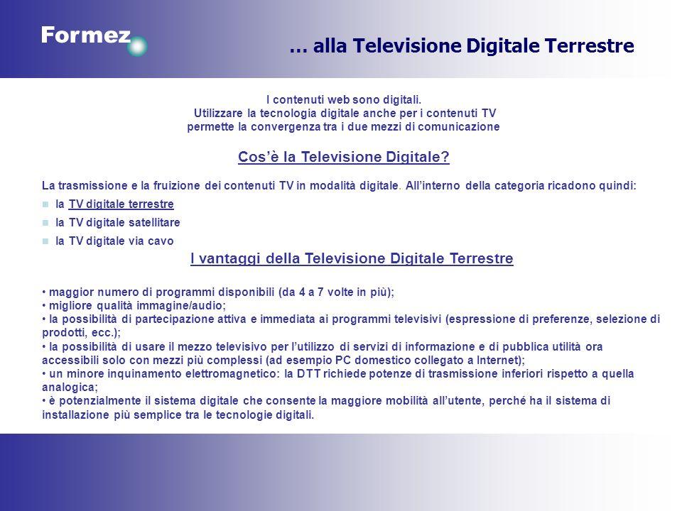 Formez I vantaggi della Televisione Digitale Terrestre maggior numero di programmi disponibili (da 4 a 7 volte in più); migliore qualità immagine/audi