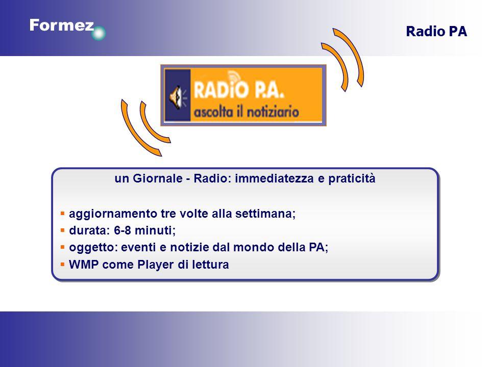 Formez Radio PA un Giornale - Radio: immediatezza e praticità aggiornamento tre volte alla settimana; durata: 6-8 minuti; oggetto: eventi e notizie da