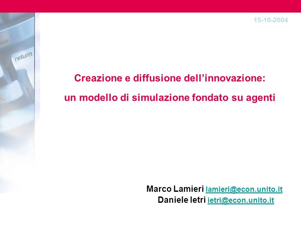 Creazione e diffusione dellinnovazione: un modello di simulazione fondato su agenti Marco Lamieri lamieri@econ.unito.it lamieri@econ.unito.it Daniele Ietri ietri@econ.unito.it ietri@econ.unito.it 15-10-2004