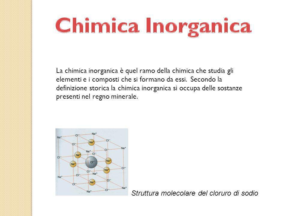 La chimica inorganica è quel ramo della chimica che studia gli elementi e i composti che si formano da essi. Secondo la definizione storica la chimica