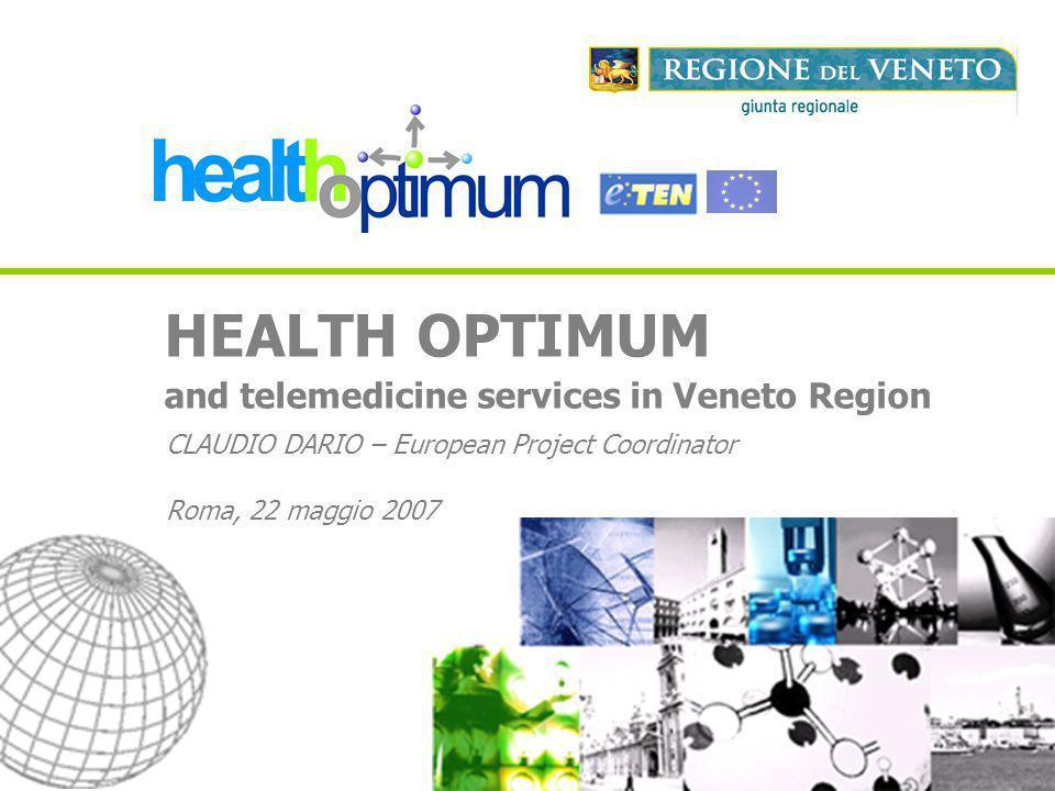 HEALTH OPTIMUM and telemedicine services in Veneto Region CLAUDIO DARIO – European Project Coordinator Roma, 22 maggio 2007