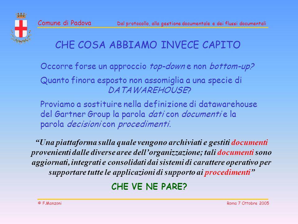 Comune di Padova Dal protocollo, alla gestione documentale e dei flussi documentali © F.Manzoni Roma 7 Ottobre 2005 Una piattaforma sulla quale vengon