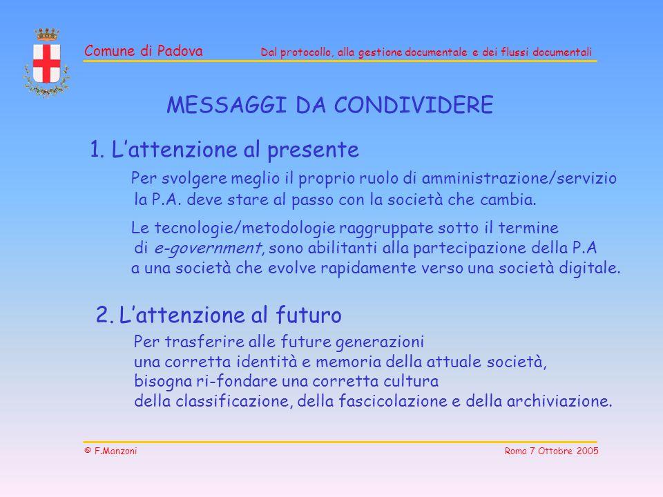 Comune di Padova Dal protocollo, alla gestione documentale e dei flussi documentali © F.Manzoni Roma 7 Ottobre 2005 1. Lattenzione al presente Per svo