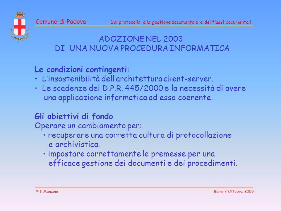 Comune di Padova Dal protocollo, alla gestione documentale e dei flussi documentali © F.Manzoni Roma 7 Ottobre 2005 ADOZIONE NEL 2003 DI UNA NUOVA PRO