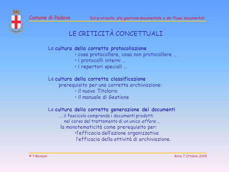 Comune di Padova Dal protocollo, alla gestione documentale e dei flussi documentali © F.Manzoni Roma 7 Ottobre 2005 LE CRITICITÀ CONCETTUALI La cultur