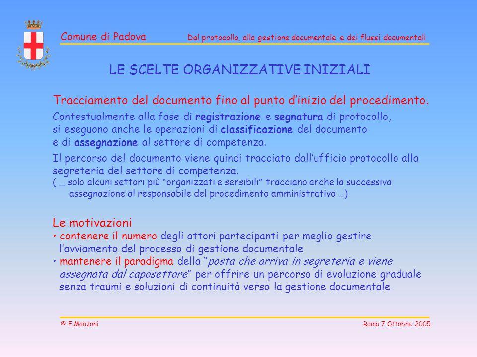 Comune di Padova Dal protocollo, alla gestione documentale e dei flussi documentali © F.Manzoni Roma 7 Ottobre 2005 LE SCELTE ORGANIZZATIVE INIZIALI T