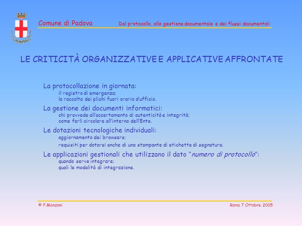 Comune di Padova Dal protocollo, alla gestione documentale e dei flussi documentali © F.Manzoni Roma 7 Ottobre 2005 LE CRITICITÀ ORGANIZZATIVE E APPLI