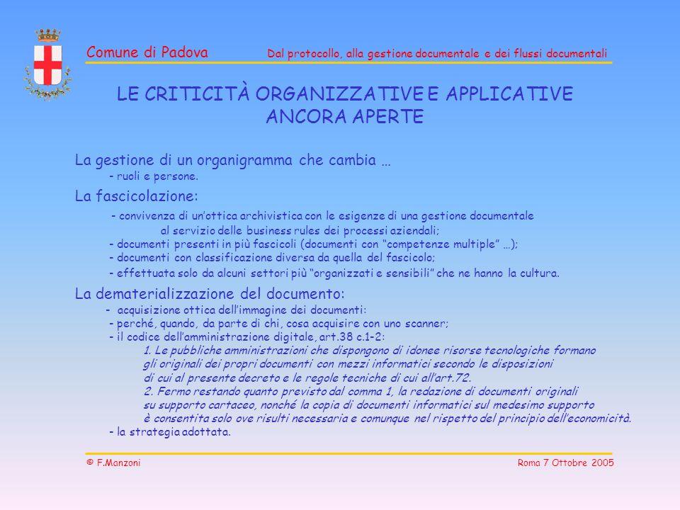 Comune di Padova Dal protocollo, alla gestione documentale e dei flussi documentali © F.Manzoni Roma 7 Ottobre 2005 ALLA FINE DEL 2004 DOPO 18 MESI...