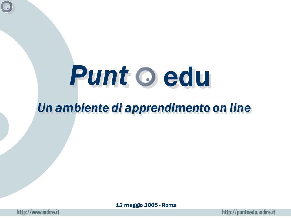 Punt Un ambiente di apprendimento on line edu 12 maggio 2005 - Roma
