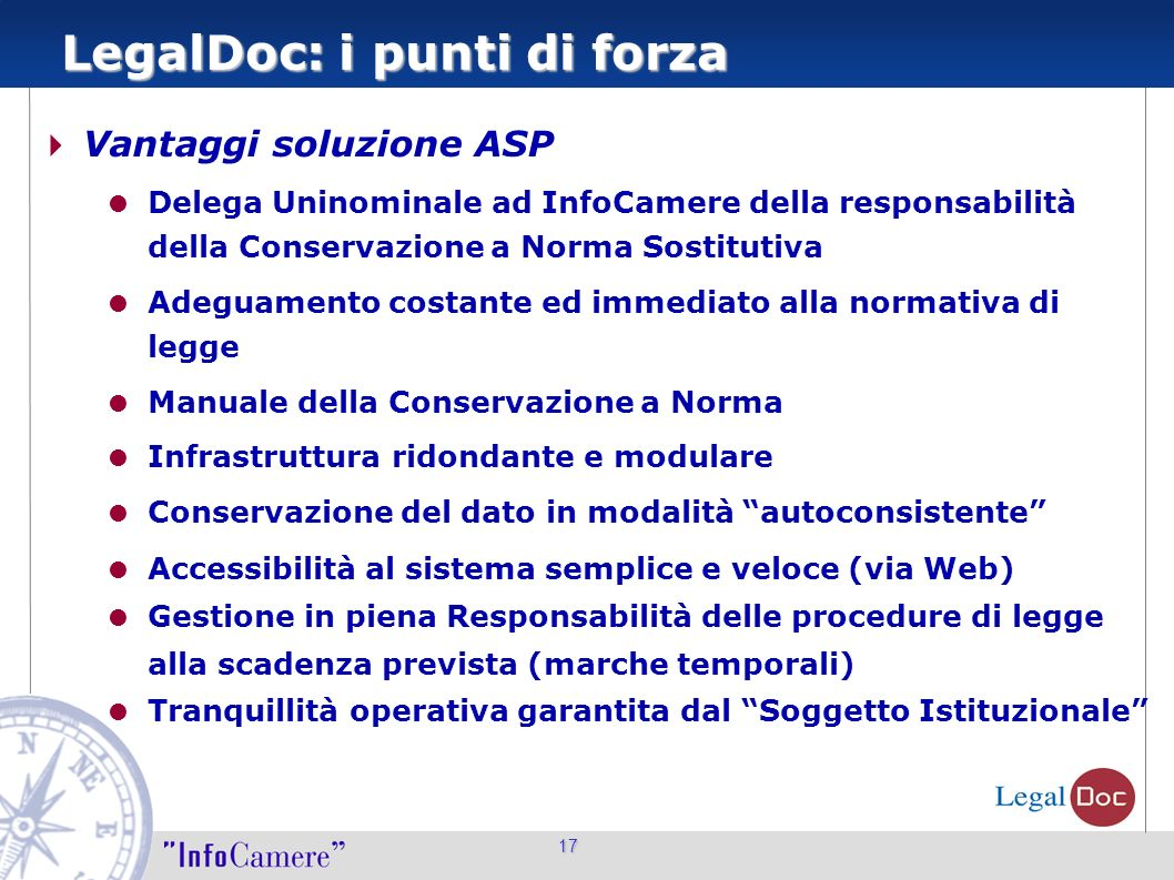 17 LegalDoc: i punti di forza Vantaggi soluzione ASP Delega Uninominale ad InfoCamere della responsabilità della Conservazione a Norma Sostitutiva Ade