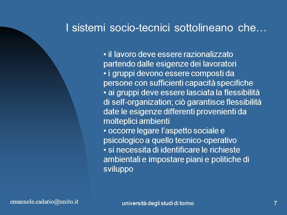 università degli studi di torino7 I sistemi socio-tecnici sottolineano che… il lavoro deve essere razionalizzato partendo dalle esigenze dei lavorator